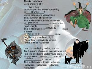 This is Halloween Boys and girls of 1) ___________________________ Wouldn't you