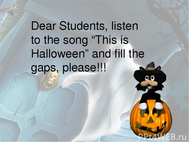 """Dear Students, listen to the song """"This is Halloween"""" and fill the gaps, please!!!"""