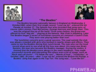 """The Beatles"" The Beatles became nationally famous in England on Wednesday 4 Oct"