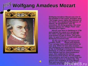 Wolfgang Amadeus Mozart Wolfgang Amadeus Mozart was one of the greatest in the w