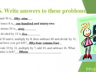6. Write answers to these problems. 23 and 36 is_____________ 24 times 8 is_____