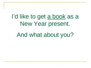 I'd like to get a book as a New Year present. And what about you?