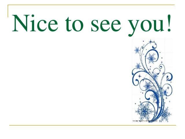 Nice to see you!
