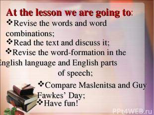 At the lesson we are going to: Revise the words and word combinations; Read the