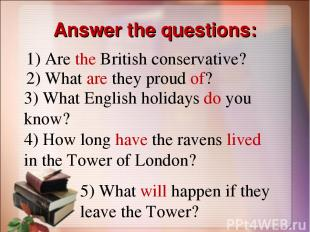 Answer the questions: 1) Are the British conservative? 2) What are they proud of