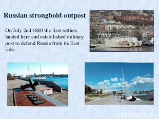 Russian stronghold outpost On July 2nd 1860 the first settlers landed here and e