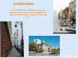Architecture As for Vladivostok architecture, there are eclectic styles; it seem