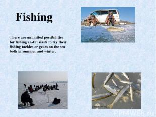 There are unlimited possibilities for fishing en thusiasts to try their fishing