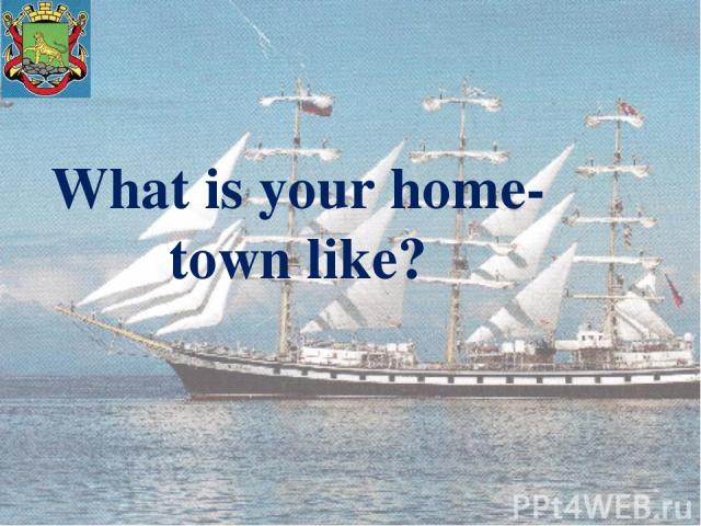 What is your home-town like?