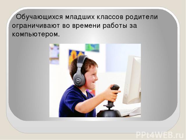 Обучающихся младших классов родители ограничивают во времени работы за компьютером.
