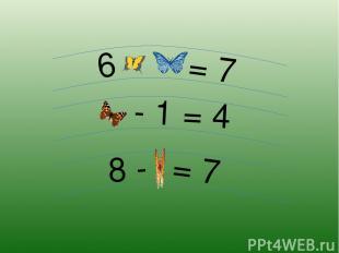 8 - = 7 - 1 = 4 6 = 7 1 + 5 1