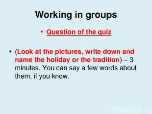 Working in groups Question of the quiz (Look at the pictures, write down and nam