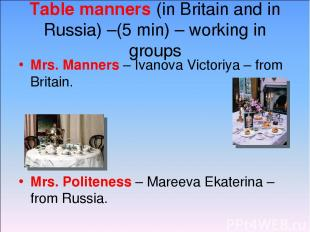 Table manners (in Britain and in Russia) –(5 min) – working in groups Mrs. Manne