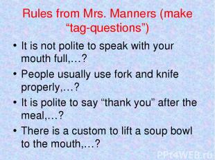 "Rules from Mrs. Manners (make ""tag-questions"") It is not polite to speak with yo"