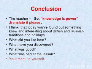 "Conclusion The teacher – So, ""knowledge is power"" ,translate it please . I think"