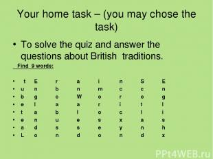 Your home task – (you may chose the task) To solve the quiz and answer the quest