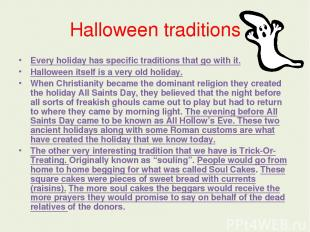 Halloween traditions Every holiday has specific traditions that go with it. Hall