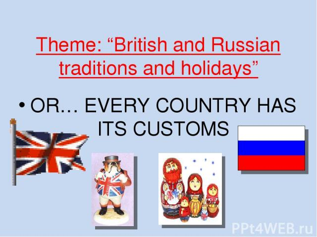 "Theme: ""British and Russian traditions and holidays"" OR… EVERY COUNTRY HAS ITS CUSTOMS"