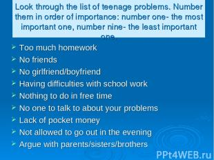 Look through the list of teenage problems. Number them in order of importance: n
