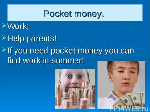 Pocket money. Work! Help parents! If you need pocket money you can find work in