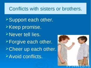 Conflicts with sisters or brothers. Support each other. Keep promise. Never tell