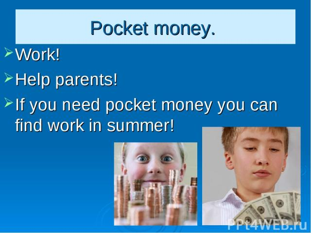 Pocket money. Work! Help parents! If you need pocket money you can find work in summer!