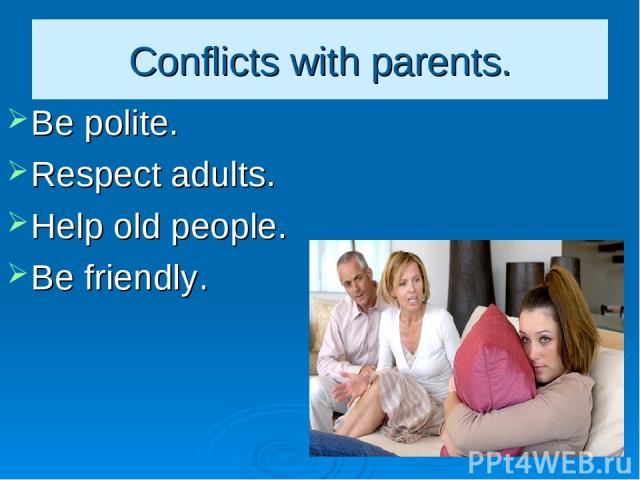 Conflicts with parents. Be polite. Respect adults. Help old people. Be friendly.