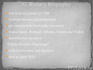 G. Byron's Biography was born in London in 1788 Scotland became his motherland g