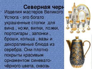Северная чернь Изделия мастеров Великого Устюга - это богато украшенные стопки д