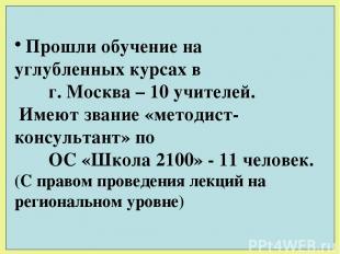 Прошли обучение на углубленных курсах в г. Москва – 10 учителей. Имеют звание «м