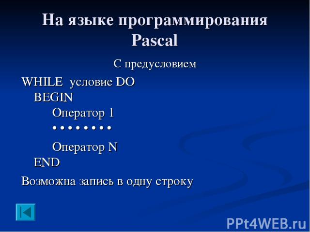 На языке программирования Pascal С предусловием WHILE условие DO BEGIN Оператор 1 • • • • • • • • Оператор N END Возможна запись в одну строку