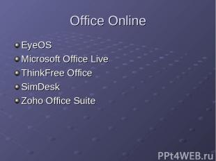 Office Online EyeOS Microsoft Office Live ThinkFree Office SimDesk Zoho Office S