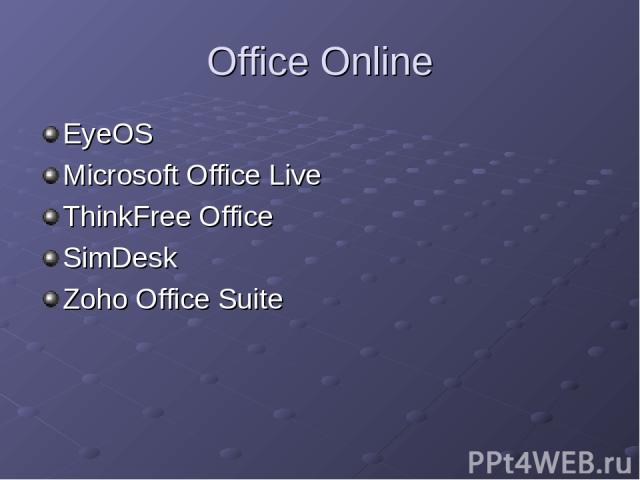 Office Online EyeOS Microsoft Office Live ThinkFree Office SimDesk Zoho Office Suite