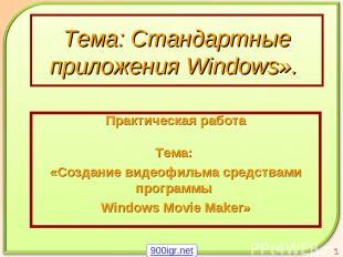 Тема: Стандартные приложения Windows». Практическая работа Тема: «Создание видео