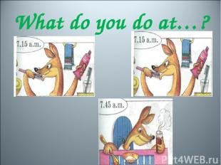 What do you do at…?