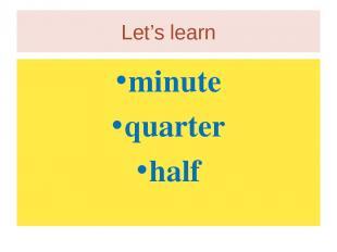 Let's learn minute quarter half