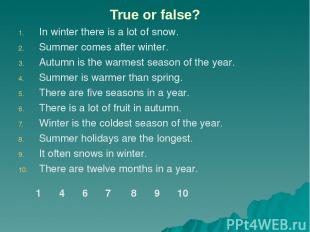 True or false? In winter there is a lot of snow. Summer comes after winter. Autu
