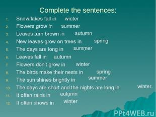 Complete the sentences: Snowflakes fall in . Flowers grow in . Leaves turn brown