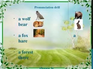 Pronunciation drill a wolf a bear a fox a hare a forest there there is there are
