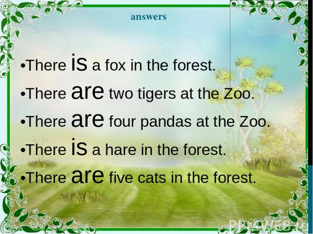 answers •There is a fox in the forest. •There are two tigers at the Zoo. •There are four pandas at the Zoo. •There is a hare in the forest. •There are five cats in the forest.