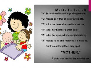 """M - O - T - H - E - R """"M"""" is for the million things she gave me, """"O"""" means only"""