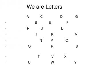 We are Letters A C D G B E F H J L I K M N P Q O R S T V X U W Y Z