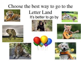 Choose the best way to go to the Letter Land It's better to go by