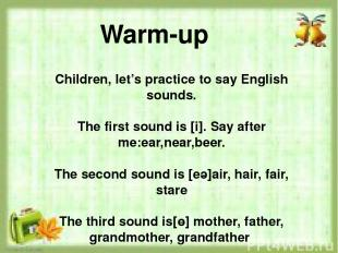Children, let's practice to say English sounds. The first sound is [i]. Say afte