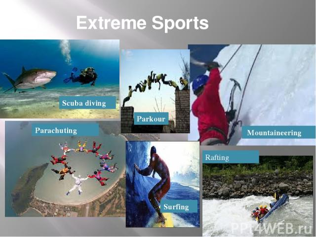 Extreme Sports Mountaineering  Scuba diving Parkour Surfing Parachuting Parkour Rafting