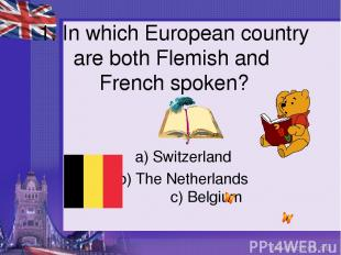 1. In which European country are both Flemish and French spoken? a) Switzerland