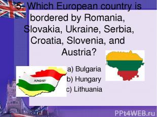 5. Which European country is bordered by Romania, Slovakia, Ukraine, Serbia, Cro