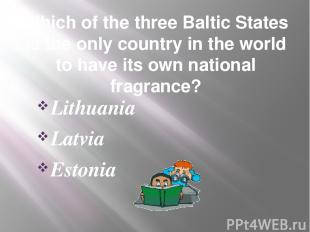 Which of the three Baltic States is the only country in the world to have its ow