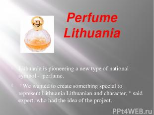 Perfume Lithuania Lithuania is pioneering a new type of national symbol - perfu
