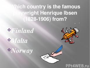 Which country is the famous playwright Henrique Ibsen (1828-1906) from? Finland